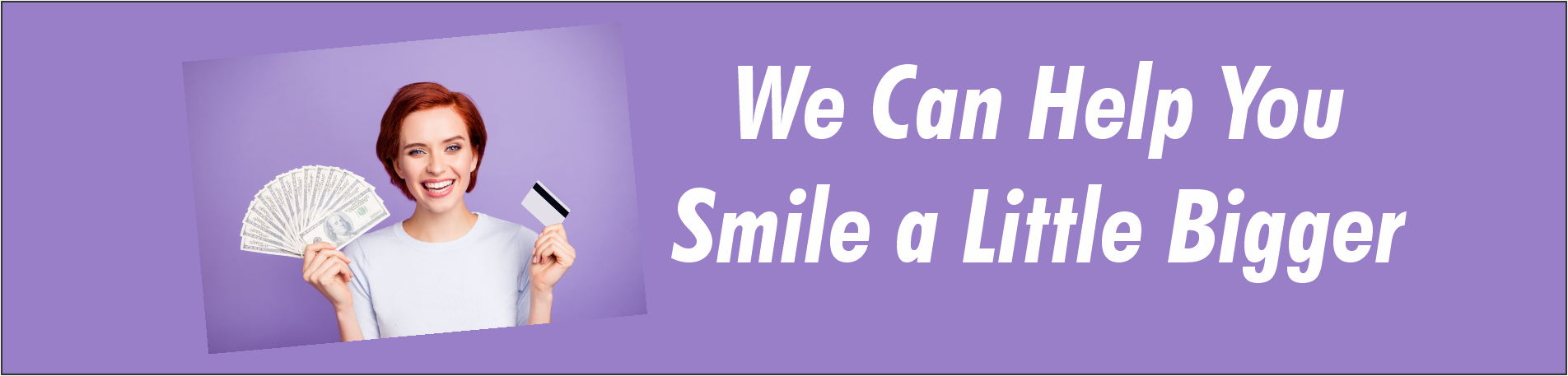 We Can Help You Smile A Little Bigger