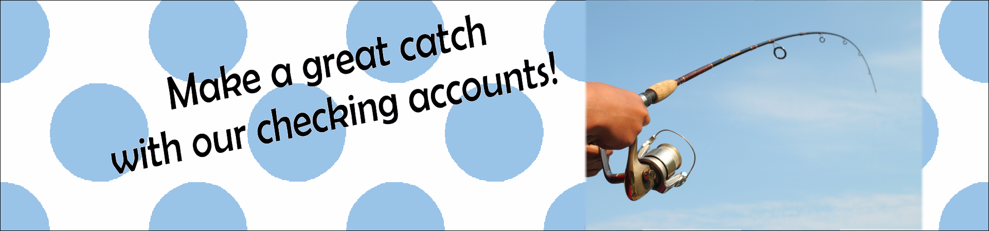 Make a great catch with our checking accounts
