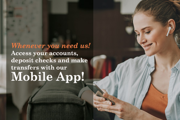 Whenever you needs us - access your accounts, deposit checks