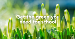 "Get the ""green"" you need for school."