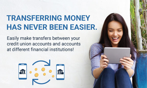 Easily make transfers between your credit union accounts and accounts at different financial institutions
