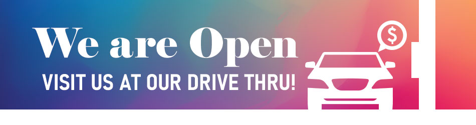 We are open. Visit us in our drive through.