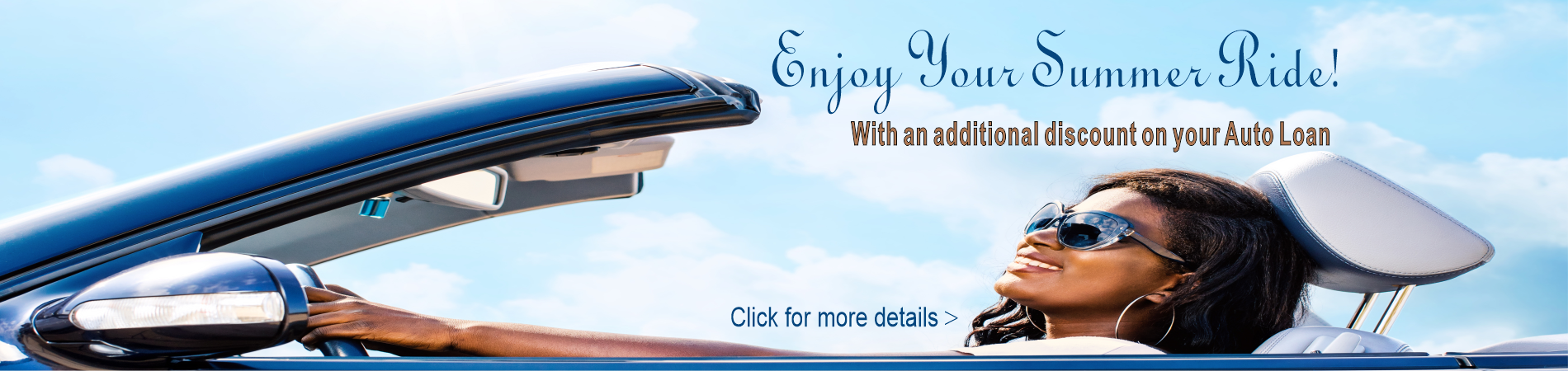 Enjoy Your Summer Ride! With an additional discount on your Auto Loan